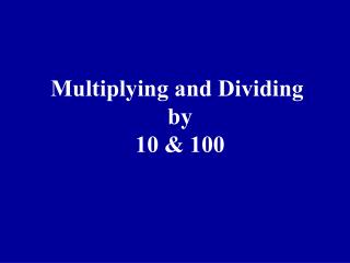 Multiplying and Dividing  by 10 & 100