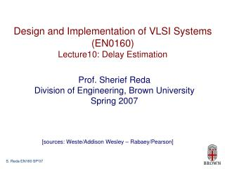 Design and Implementation of VLSI Systems (EN0160) Lecture10: Delay Estimation