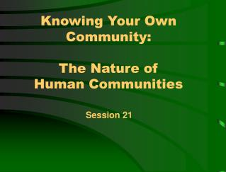 Knowing Your Own Community: The Nature of  Human Communities