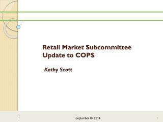 Retail Market Subcommittee  Update to COPS