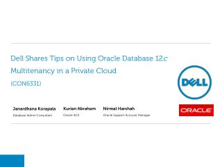 Dell  Shares Tips on Using Oracle Database 12 c Multitenancy  in a Private  Cloud (CON6331)