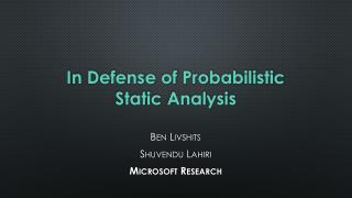 In Defense of Probabilistic Static Analysis
