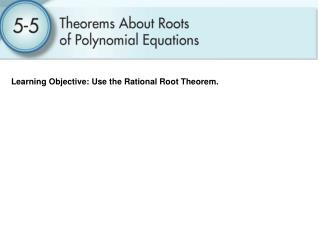 Learning Objective: Use the Rational Root Theorem.