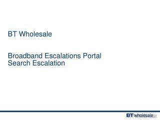 BT Wholesale Broadband Escalations Portal Search Escalation