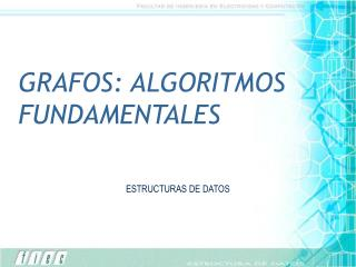 GRAFOS: ALGORITMOS FUNDAMENTALES