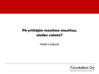 Pk-yritt j n maailma muuttuu,  oletko valmis  Heikki Lindevall