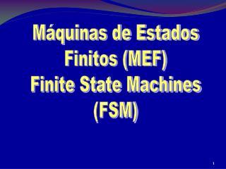 Máquinas de Estados Finitos (MEF) Finite State Machines (FSM)
