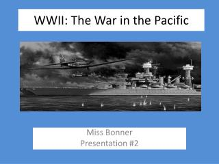 WWII: The War in the  P acific
