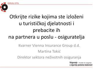 Kvarner Vienna Insurance Group d.d. Martina Tokić Direktor sektora neživotnih osiguranja