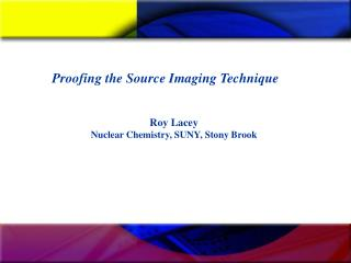 Roy Lacey Nuclear Chemistry, SUNY, Stony Brook