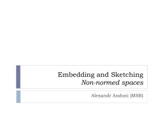 Embedding and Sketching Non-normed spaces