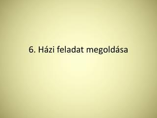 6. Házi feladat megoldása