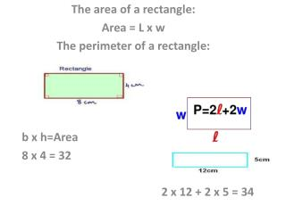 The area of a rectangle: Area = L x w  T he perimeter of a rectangle: 	b x h=Area 	8 x 4 = 32