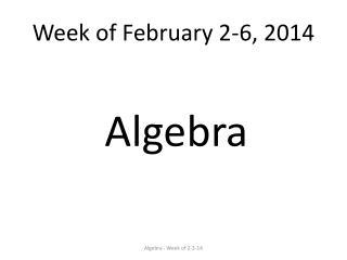 Week of February 2-6, 2014