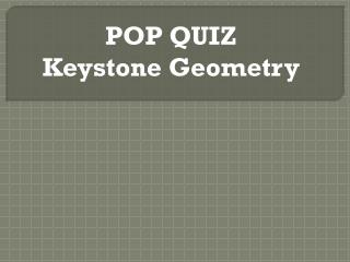 POP QUIZ Keystone Geometry