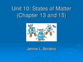 Unit 10: States of Matter (Chapter 13 and 15)