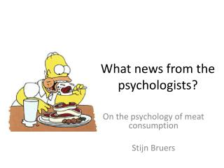 What news from  the  psychologists ?