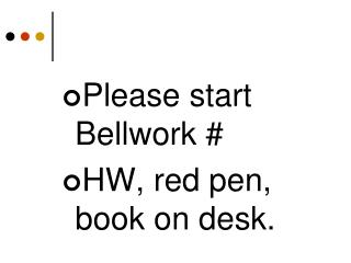 Please start Bellwork # HW, red pen, book on desk.
