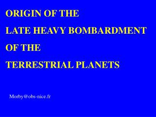 ORIGIN OF THE  LATE HEAVY BOMBARDMENT  OF THE  TERRESTRIAL PLANETS