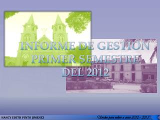 INFORME DE GESTIÓN PRIMER SEMESTRE DEL 2012