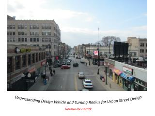 Understanding Design Vehicle and Turning Radius for Urban Street Design Norman W. Garrick