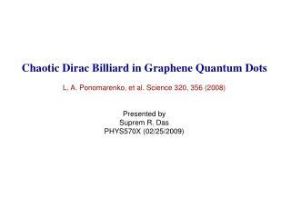 Chaotic Dirac Billiard in Graphene Quantum Dots L. A. Ponomarenko, et al. Science 320, 356 (2008)