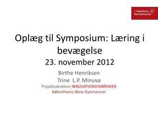 Oplæg til Symposium: Læring i bevægelse 23. november 2012