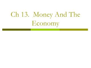 Ch 13.  Money And The Economy