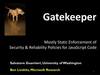 Gatekeeper Mostly Static Enforcement of  Security & Reliability Policies for JavaScript Code