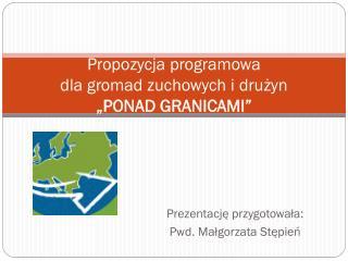 """Propozycja programowa  dla gromad zuchowych i drużyn """"PONAD GRANICAMI"""""""