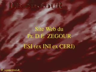 Site Web du  Pr. D.E  ZEGOUR ESI (ex INI ex CERI)