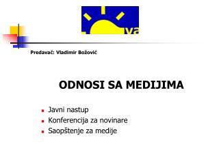 Predavač: Vladimir Božović ODNOSI SA MEDIJIMA Javni nastup Konferencija za novinare
