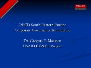 OECD South Eastern Europe Corporate Governance Roundtable Dr. Gregory F. Maassen