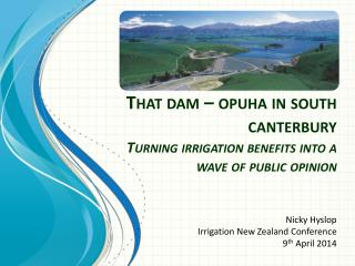 That dam –  opuha  in south  canterbury Turning irrigation benefits into a wave of public opinion
