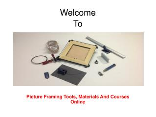 Picture Framing Tools, Materials and Courses Online