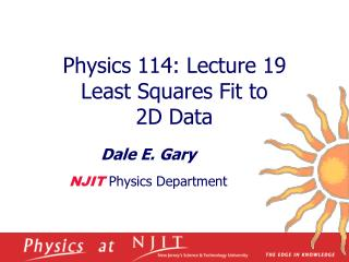 Physics 114: Lecture 19  Least Squares Fit to  2D Data