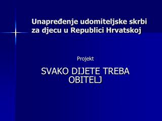 Unapređenje udomiteljske skrbi za djecu u Republici Hrvatskoj