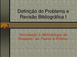 Definição do Problema e Revisão Bibliográfica I