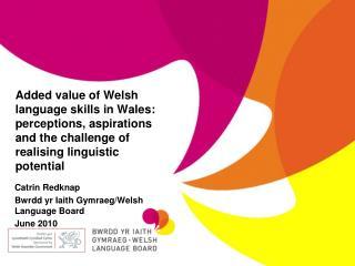 Catrin Redknap Bwrdd yr Iaith Gymraeg/Welsh  Language Board June 2010