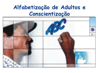 Alfabetização de Adultos e Conscientização