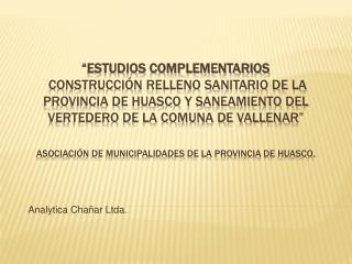 ESTUDIOS COMPLEMENTARIOS  CONSTRUCCI N RELLENO SANITARIO DE LA PROVINCIA DE HUASCO Y SANEAMIENTO DEL VERTEDERO DE LA CO