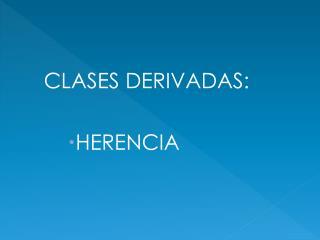 CLASES DERIVADAS: HERENCIA