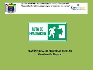 PLAN INTEGRAL DE SEGURIDAD ESCOLAR Coordinación General