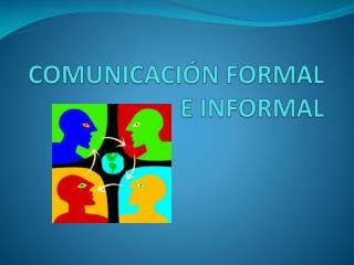 COMUNICACI N FORMAL E INFORMAL
