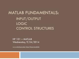 MATLAB FUNDAMENTALS: INPUT/OUTPUT LOGIC CONTROL STRUCTURES