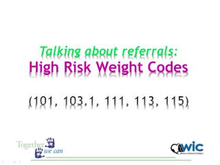 Talking about referrals: High Risk Weight Codes  (101, 103.1, 111, 113, 115)