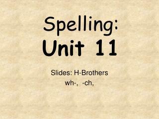 Spelling: Unit 11