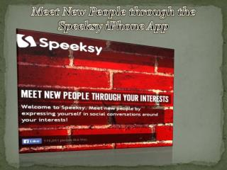 Meet New People through the Speeksy iPhone App-www.speeksy.com