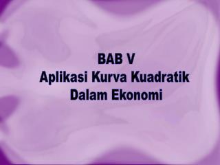BAB V Aplikasi  Kurva Kuadratik  Dalam Ekonomi