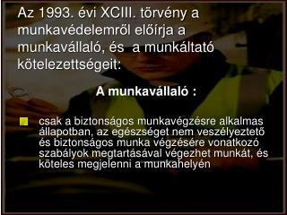 Az 1993.  vi XCIII. t rv ny a munkav delemrol elo rja a munkav llal ,  s  a munk ltat  k telezetts geit: